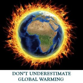 DON'T-UNDERESTIMATE-GLOBAL-WARMING