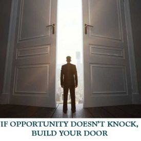 IF-OPPORTUNITY-DOESN'T-KNOCK-BUILD-YOUR-DOOR-